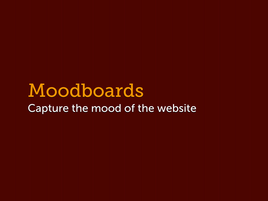 Moodboards Capture the mood of the website