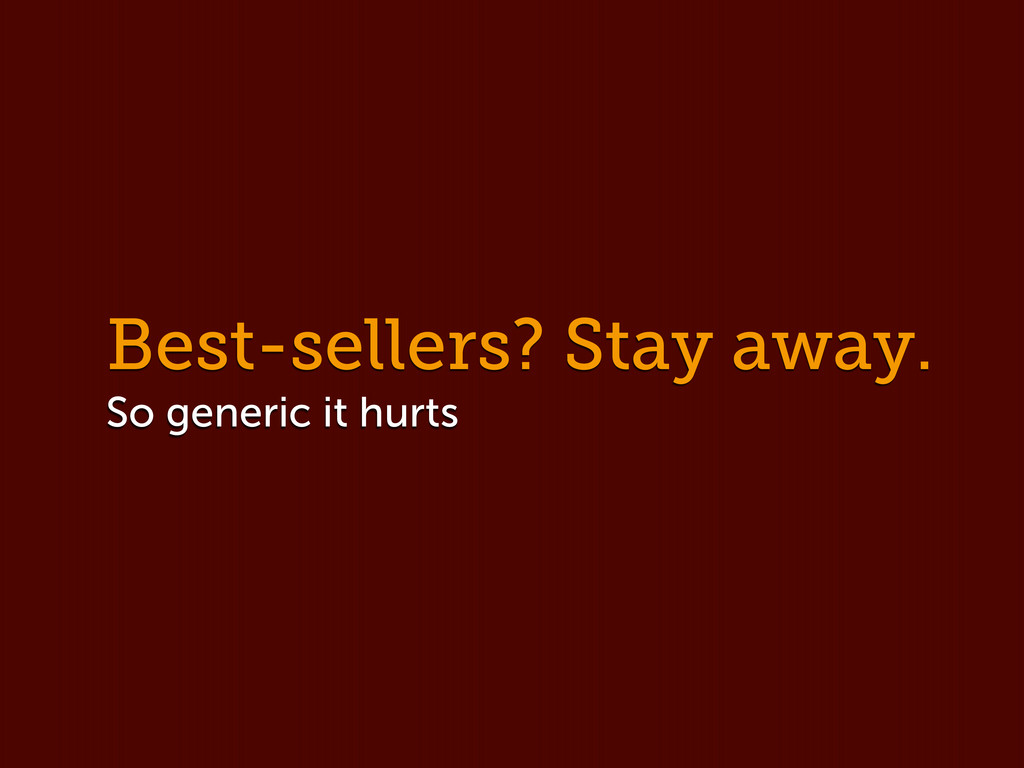 Best-sellers? Stay away. So generic it hurts