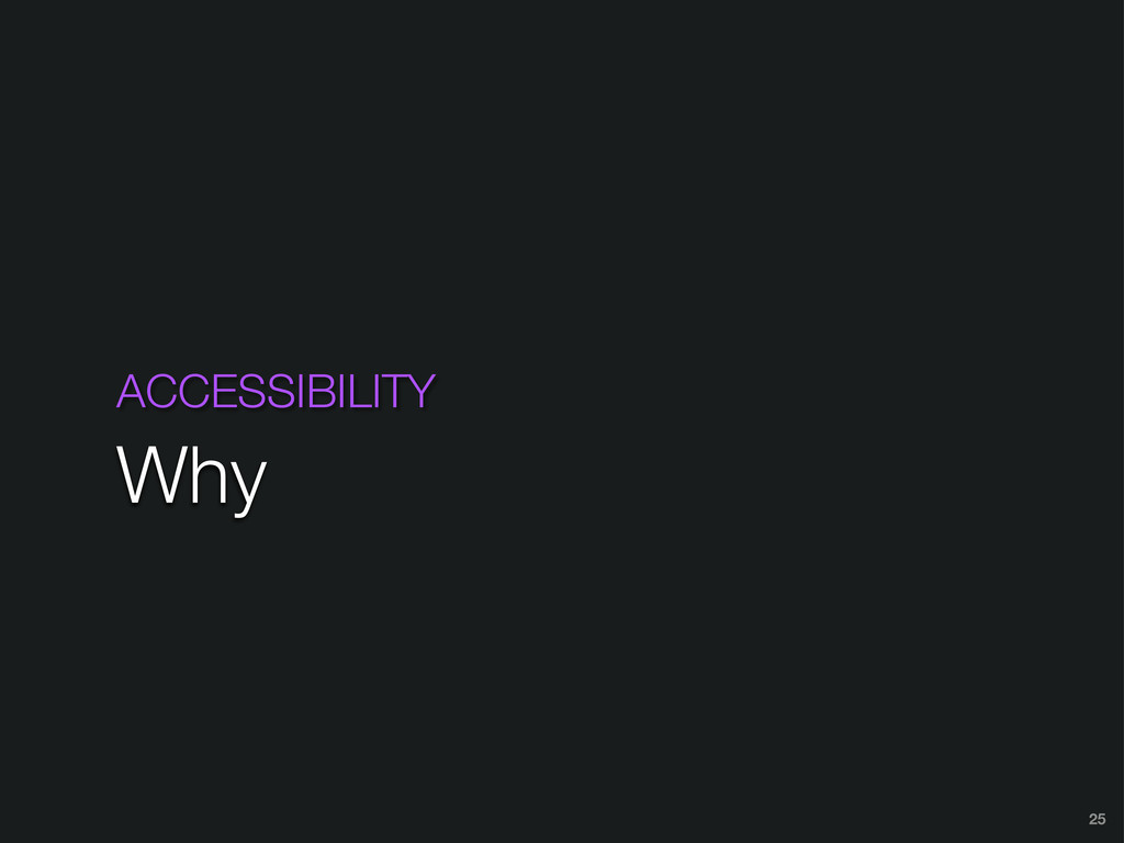 ACCESSIBILITY Why 25