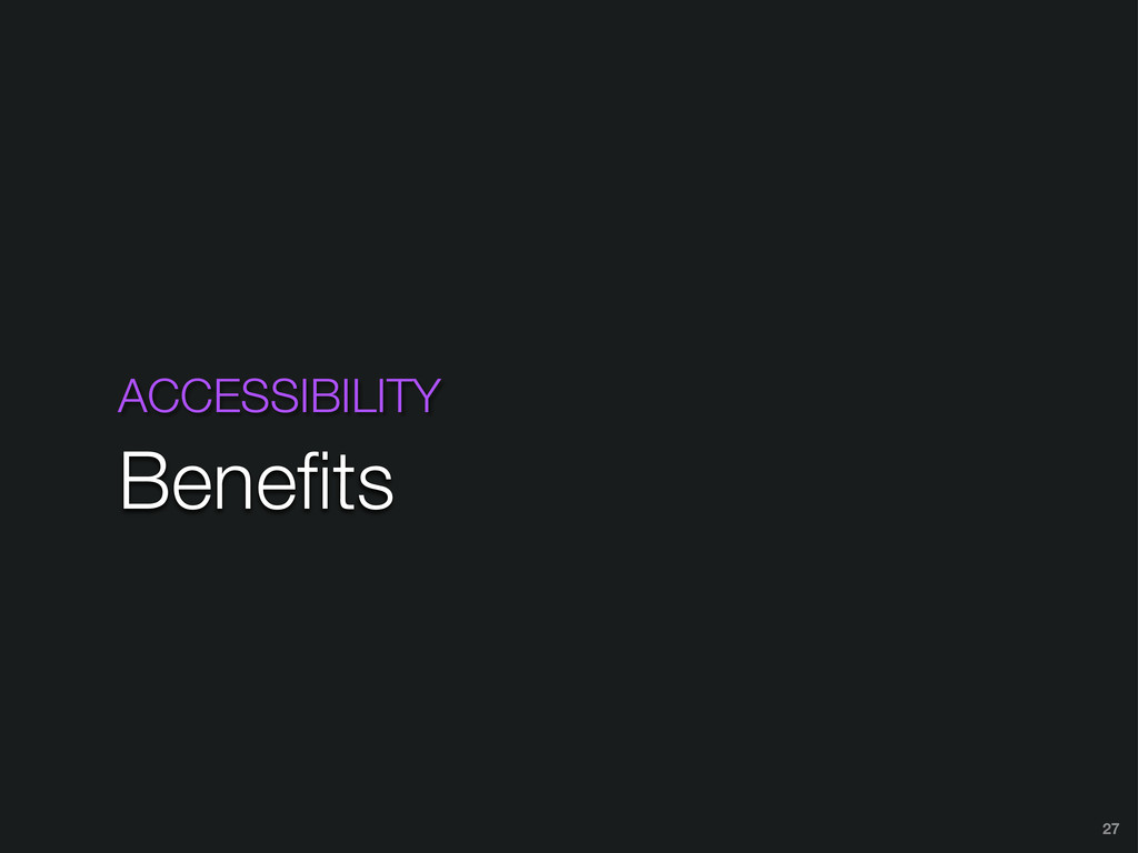 ACCESSIBILITY Benefits 27