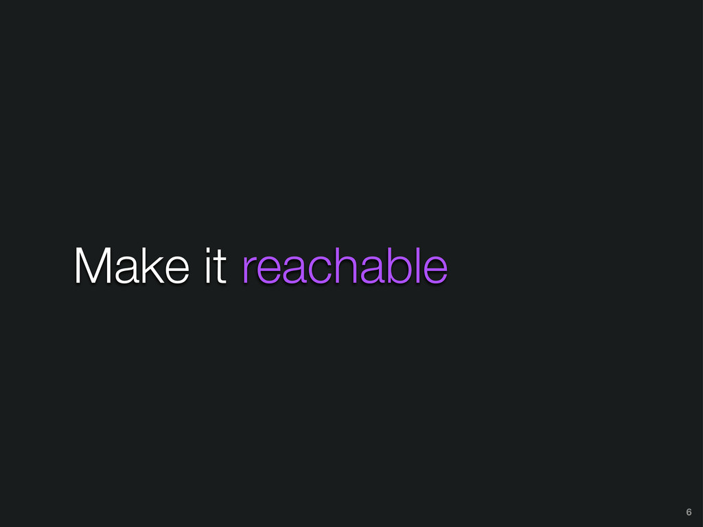 Make it reachable 6