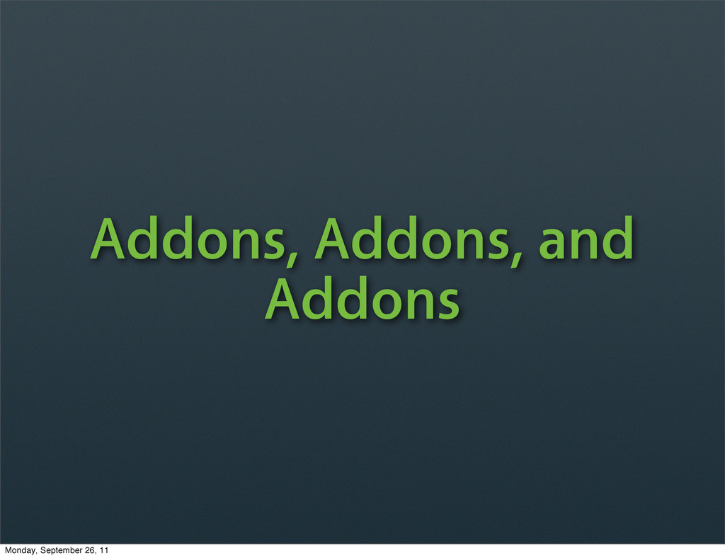 Addons, Addons, and Addons Monday, September 26...