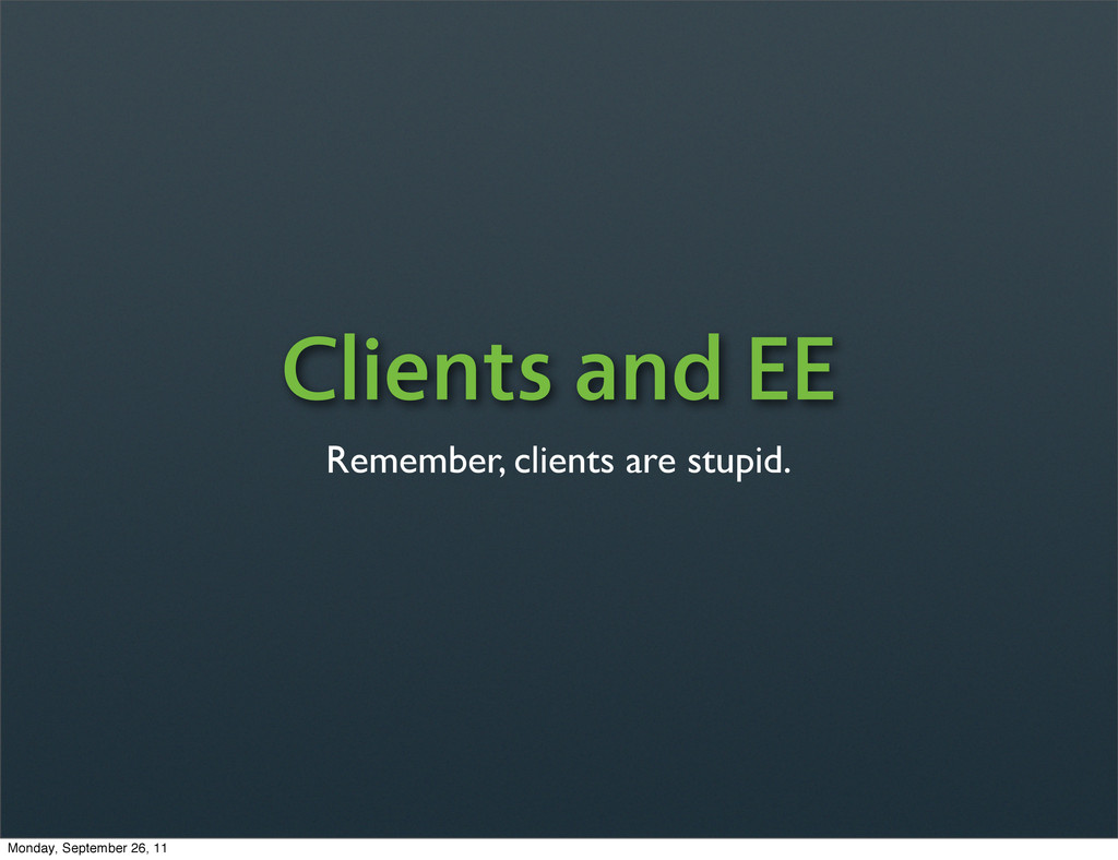 Clients and EE Remember, clients are stupid. Mo...