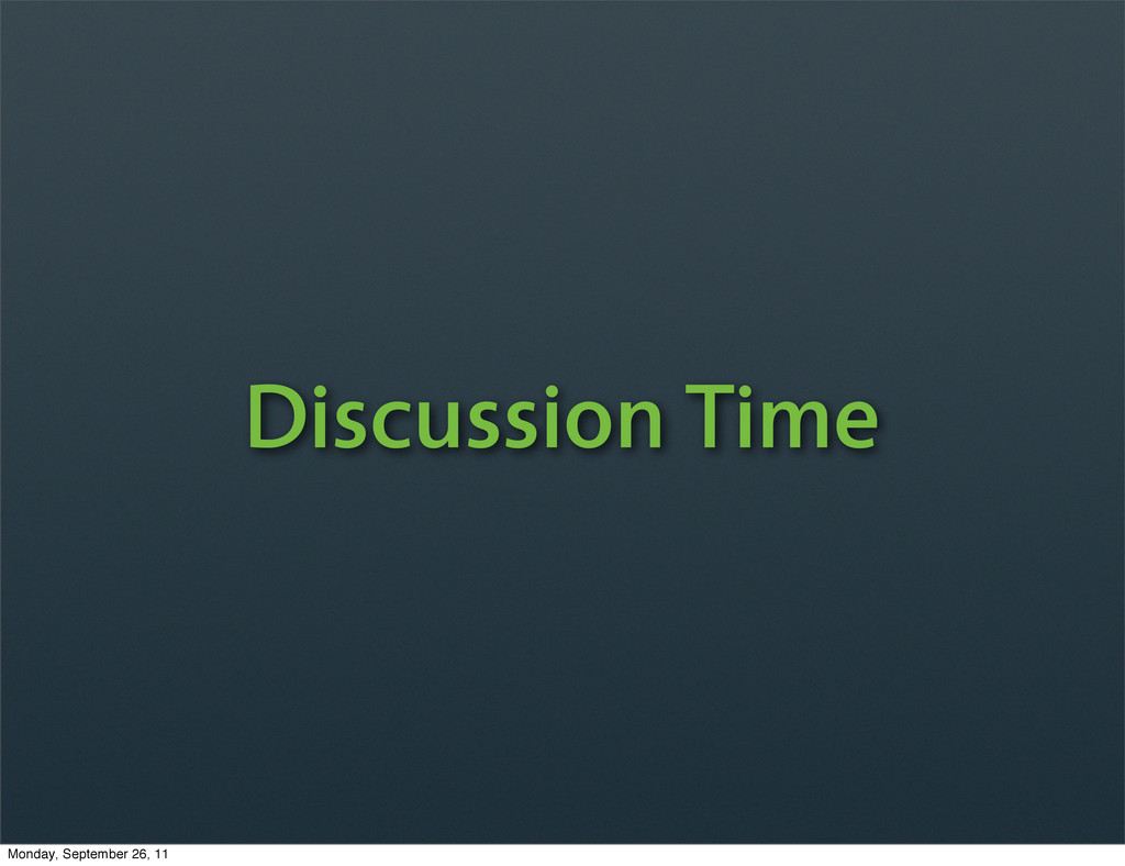 Discussion Time Monday, September 26, 11