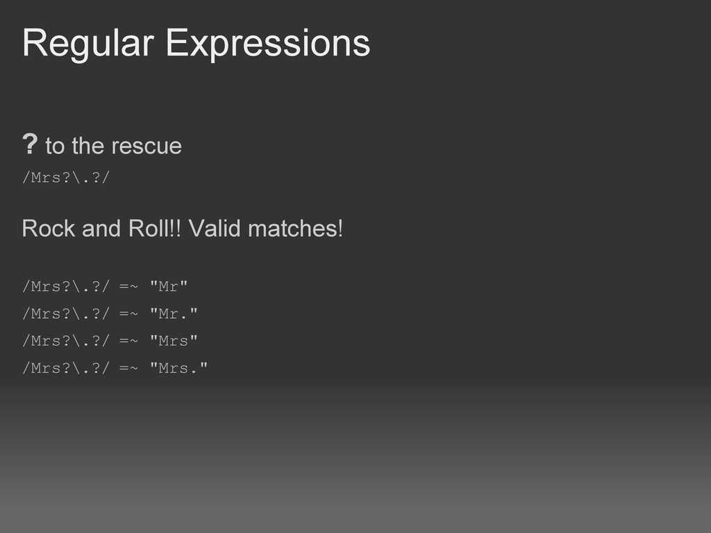 Regular Expressions ? to the rescue /Mrs?\.?/ R...