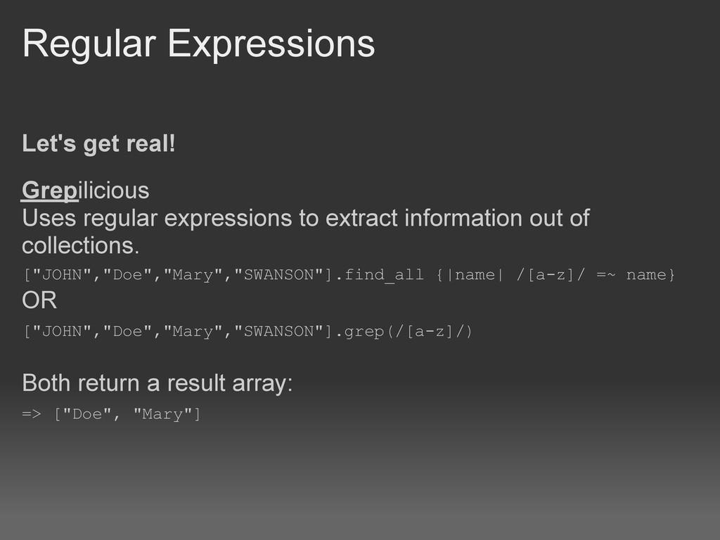 Regular Expressions Let's get real! Grepiliciou...