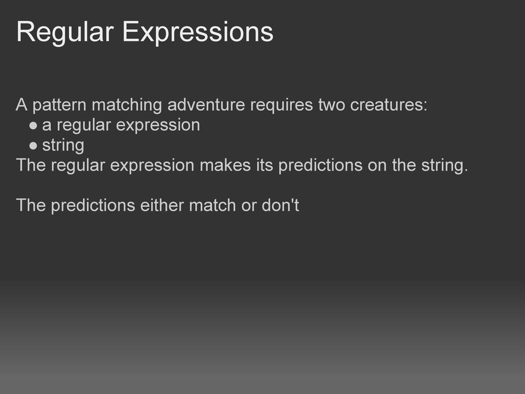 Regular Expressions A pattern matching adventur...