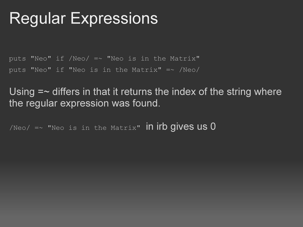 """Regular Expressions puts """"Neo"""" if /Neo/ =~ """"Neo..."""