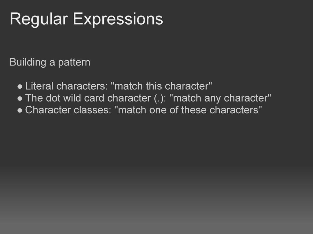 Regular Expressions Building a pattern ● Litera...