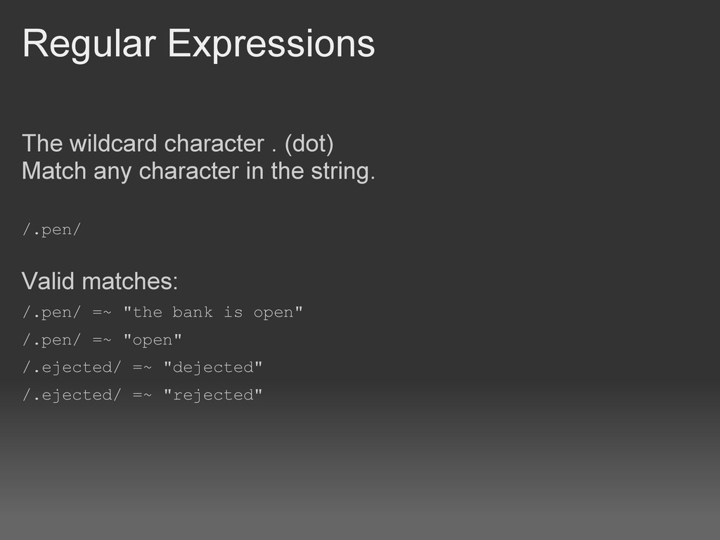 Regular Expressions The wildcard character . (d...