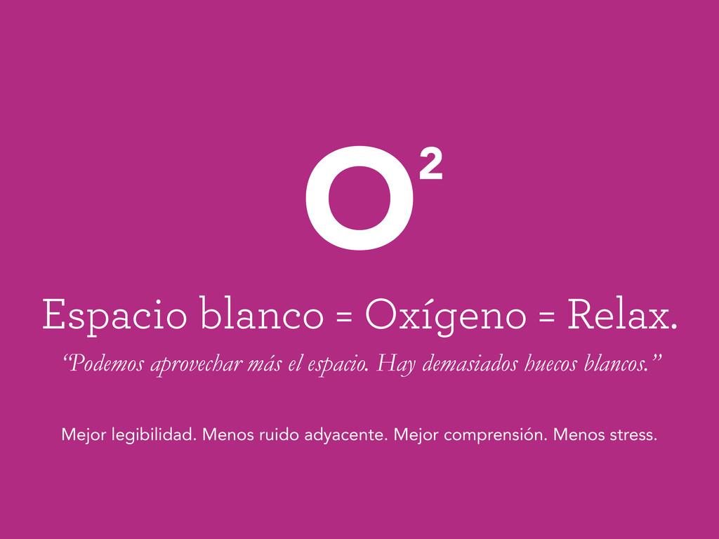 """Espacio blanco = Oxígeno = Relax. """"Podemos apro..."""
