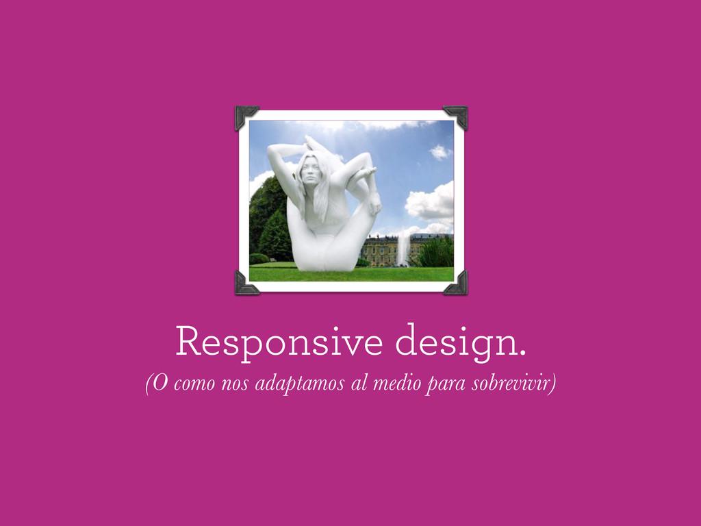 Responsive design. (O como nos adaptamos al med...