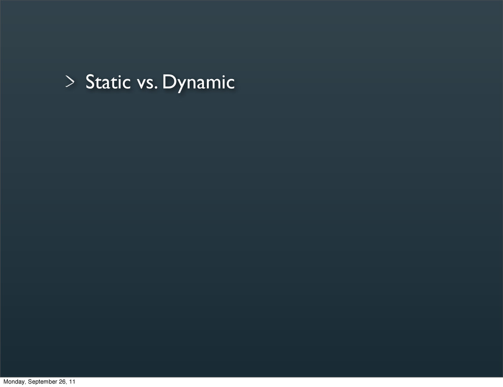 Static vs. Dynamic Monday, September 26, 11