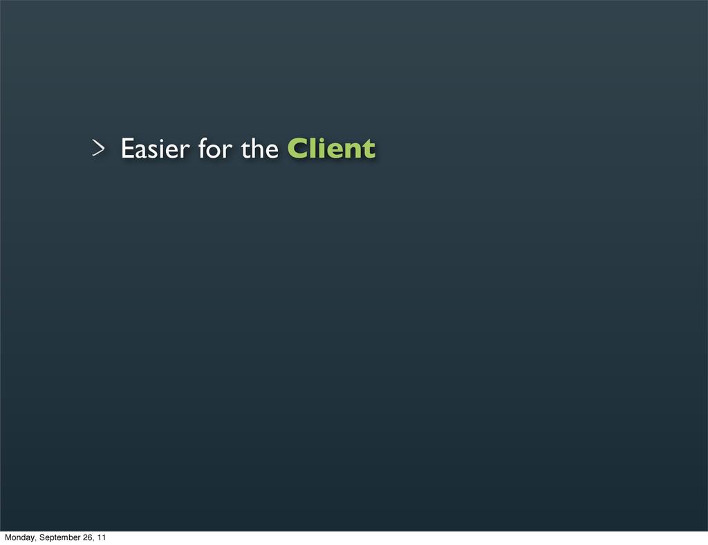 Easier for the Client Monday, September 26, 11