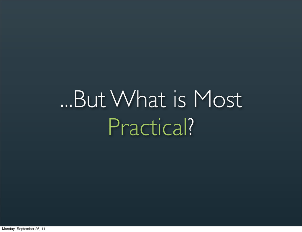 ...But What is Most Practical? Monday, Septembe...