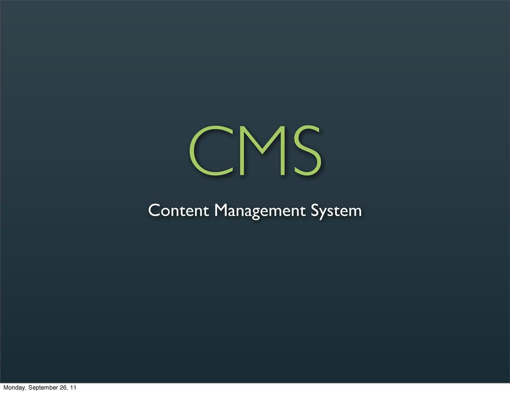 CMS Content Management System Monday, September...