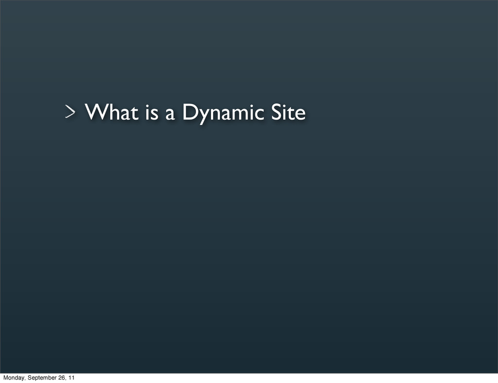 What is a Dynamic Site Monday, September 26, 11