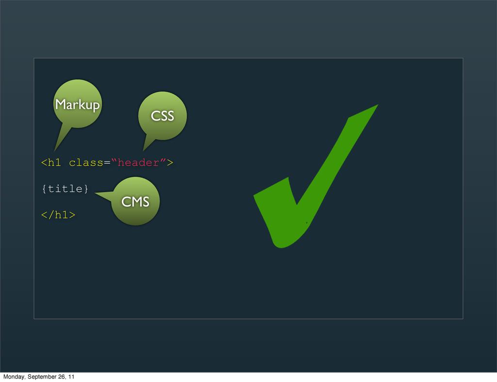 """<h1 class=""""header""""> {title} </h1> Markup CMS CS..."""