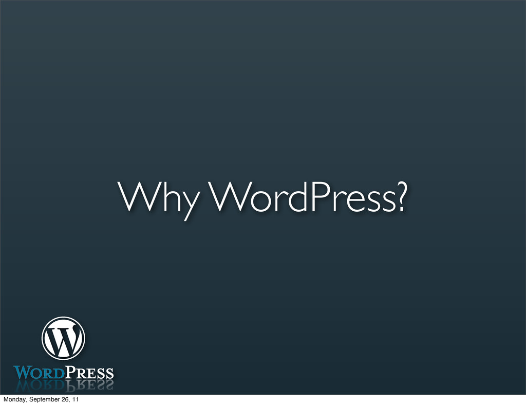 Why WordPress? Monday, September 26, 11