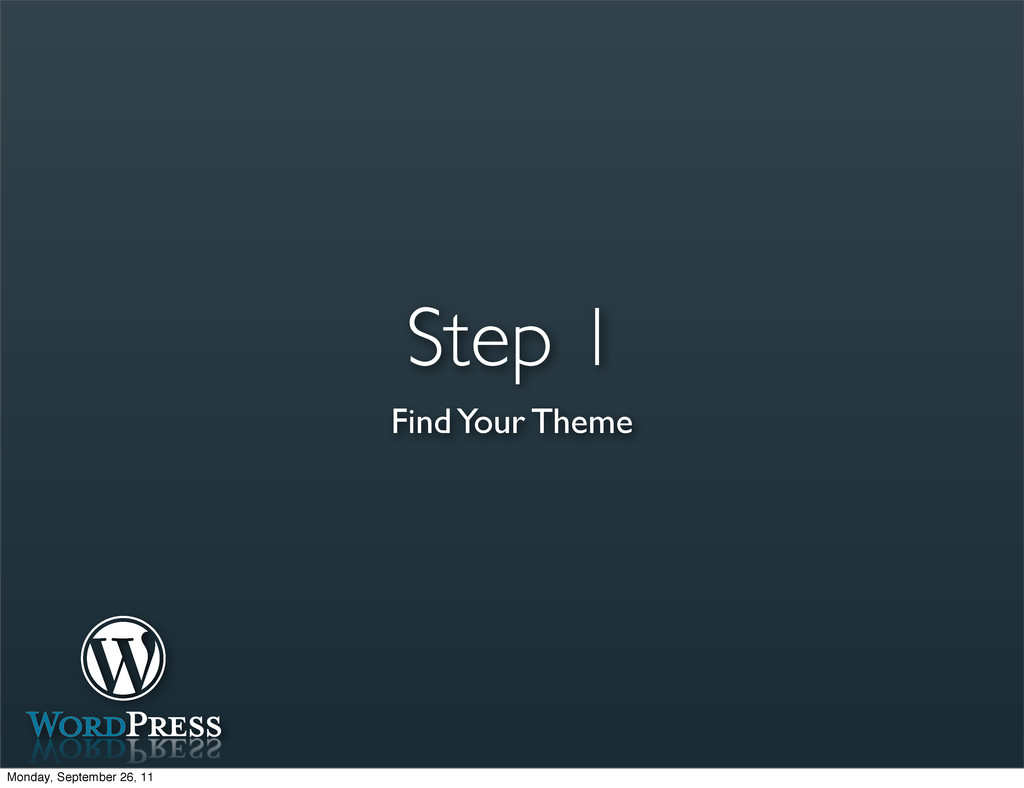 Step 1 Find Your Theme Monday, September 26, 11
