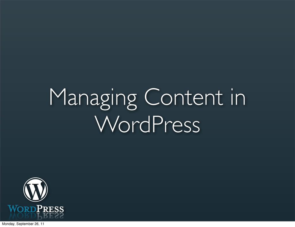 Managing Content in WordPress Monday, September...