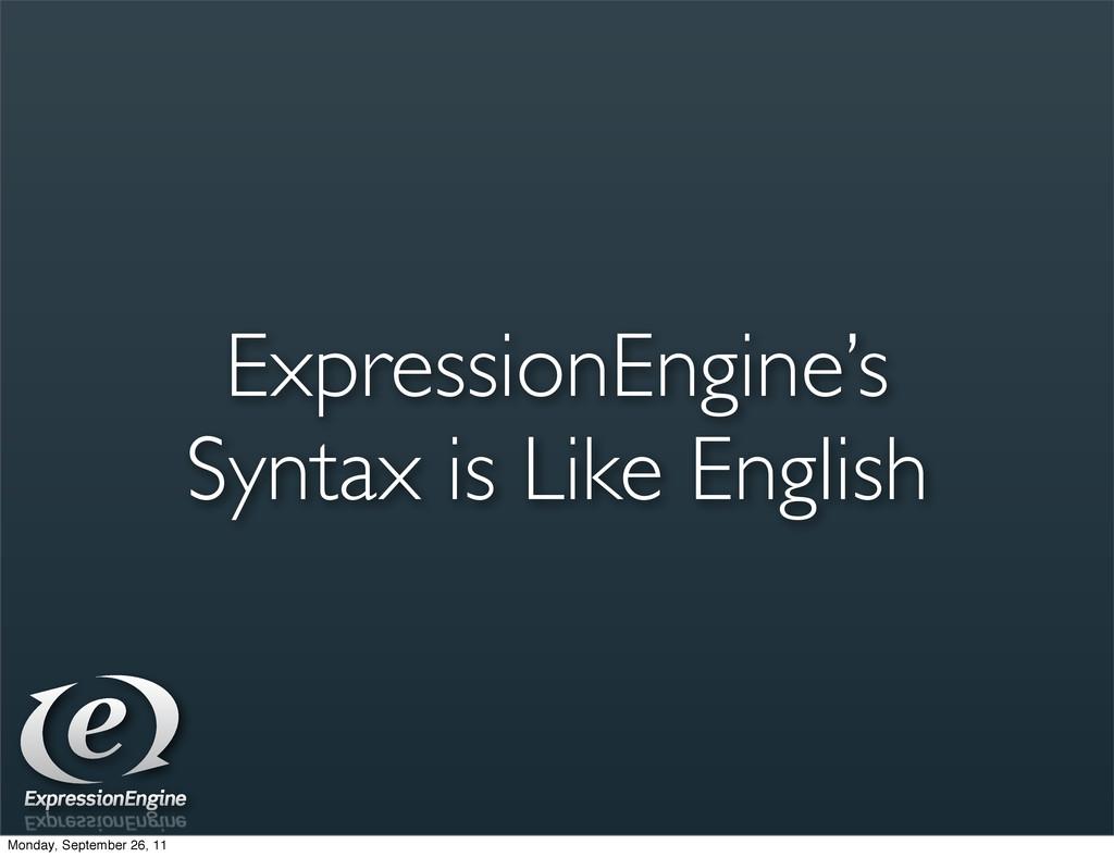 ExpressionEngine's Syntax is Like English Monda...