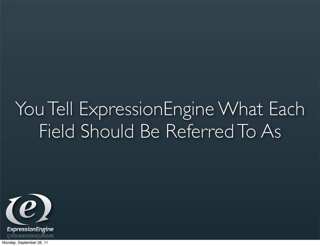 You Tell ExpressionEngine What Each Field Shoul...