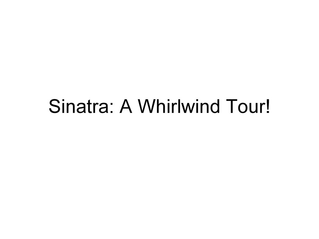 Sinatra: A Whirlwind Tour!