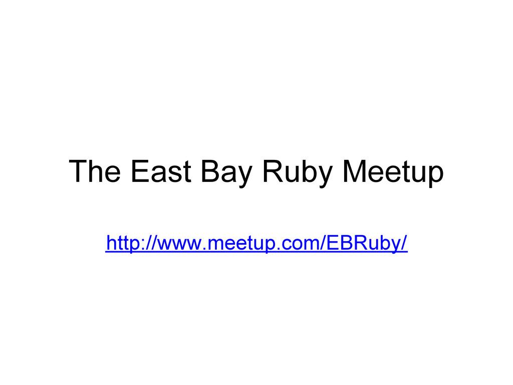 The East Bay Ruby Meetup http://www.meetup.com/...
