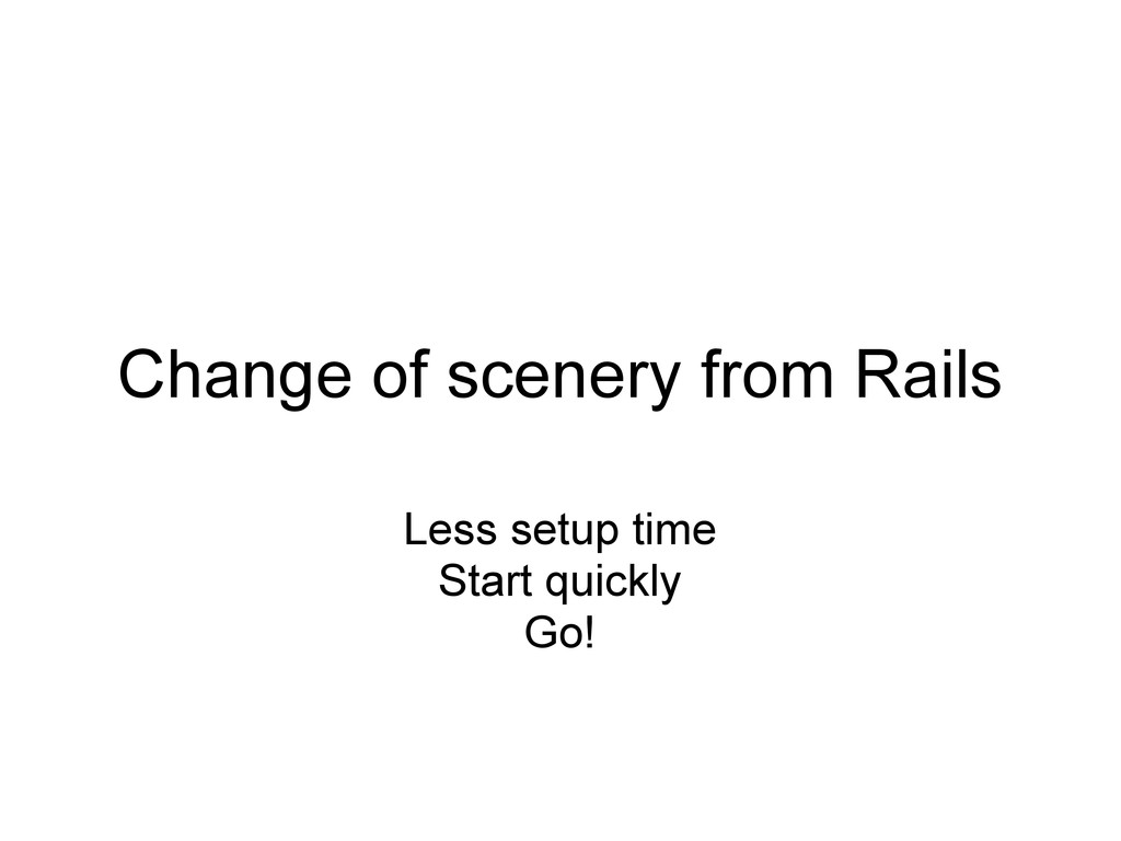 Change of scenery from Rails Less setup time St...