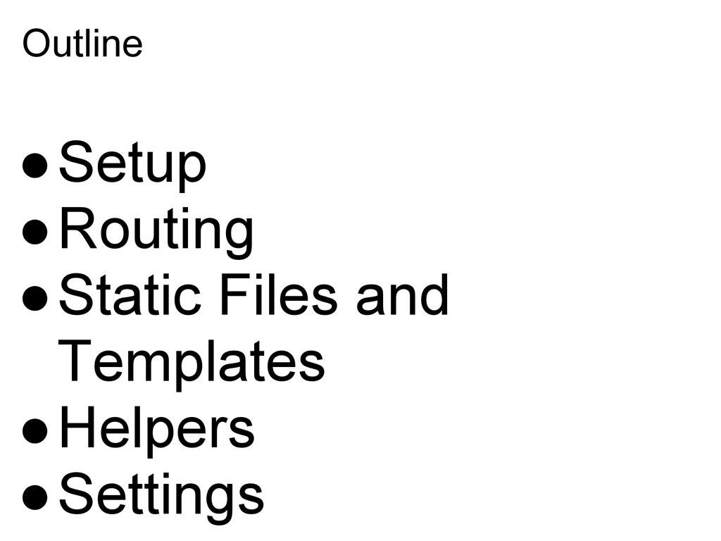 Outline ●Setup ●Routing ●Static Files and Templ...