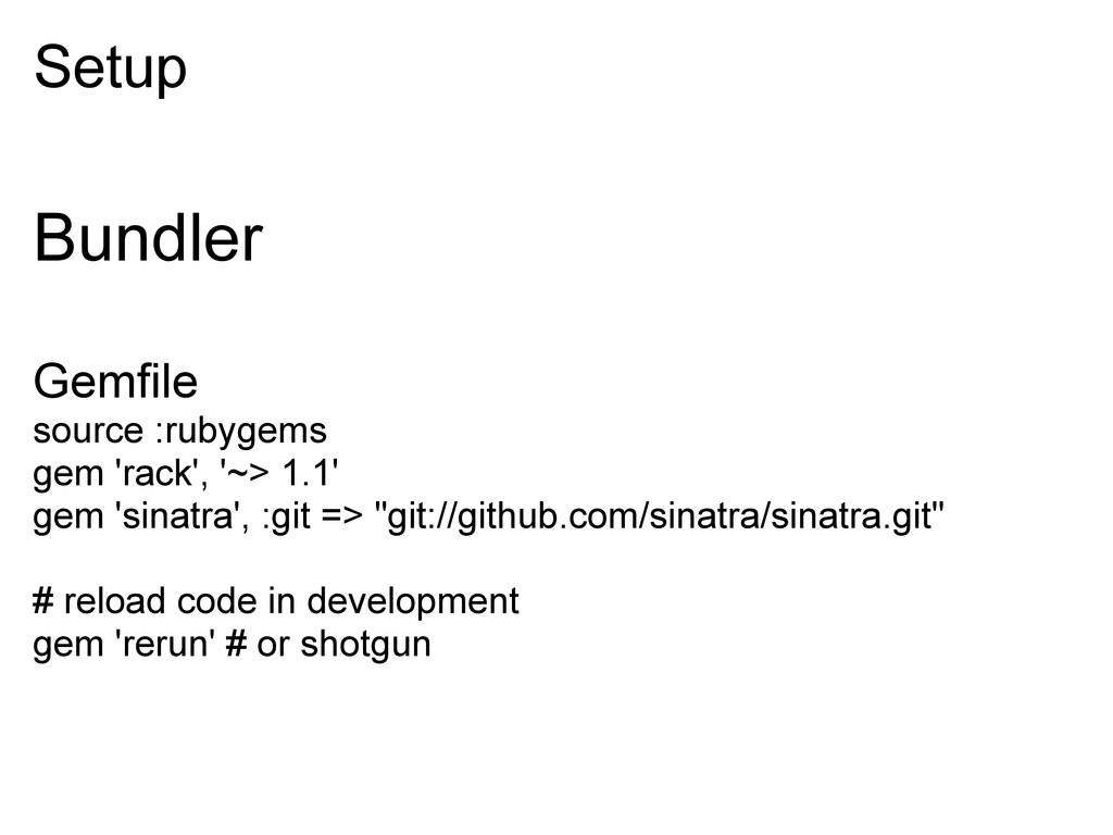 Setup Bundler Gemfile source :rubygems gem 'rac...