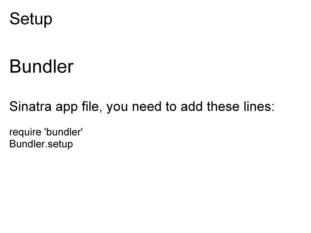 Setup Bundler Sinatra app file, you need to add...