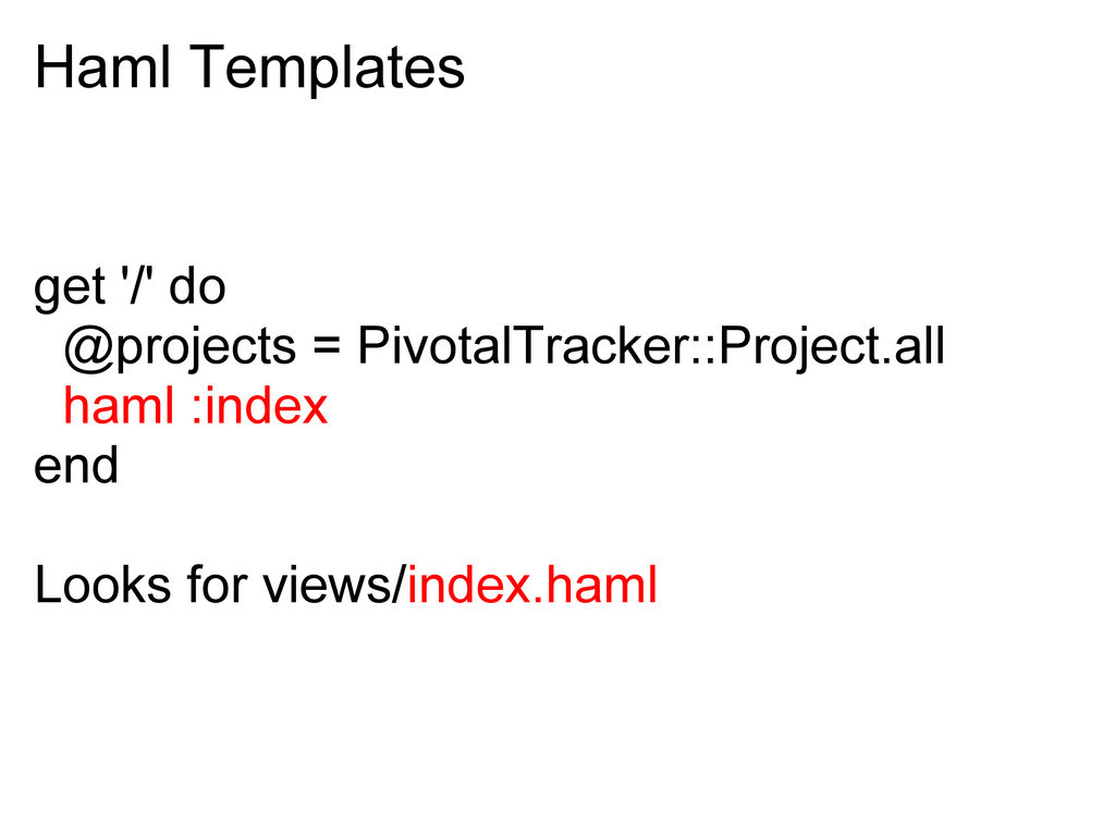 Haml Templates get '/' do @projects = PivotalTr...