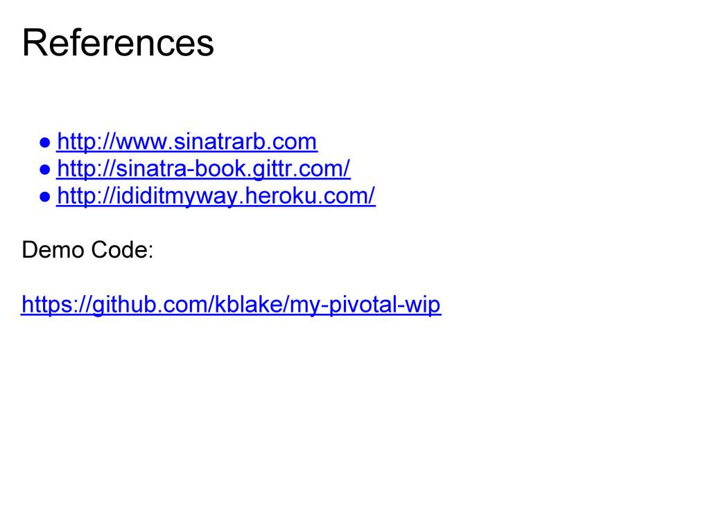 References ● http://www.sinatrarb.com ● http://...