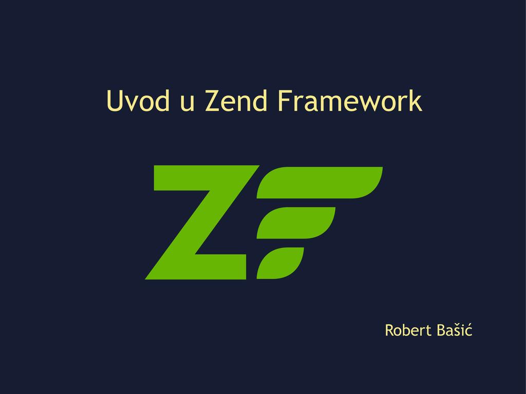 Uvod u Zend Framework Robert Bašić