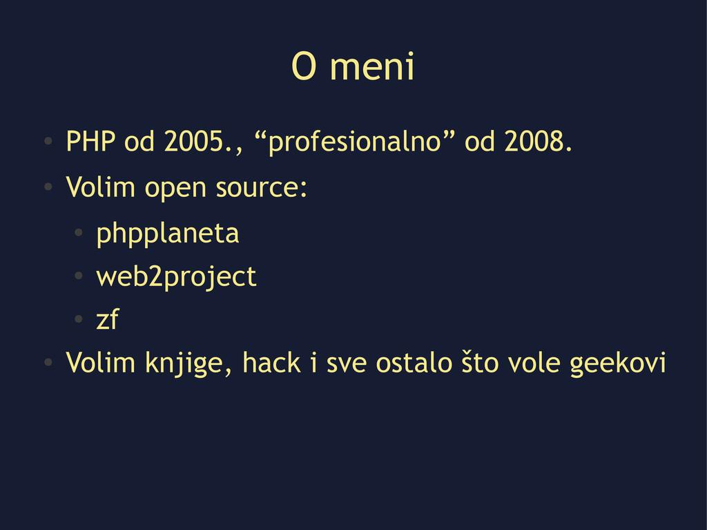 """O meni ● PHP od 2005., """"profesionalno"""" od 2008...."""