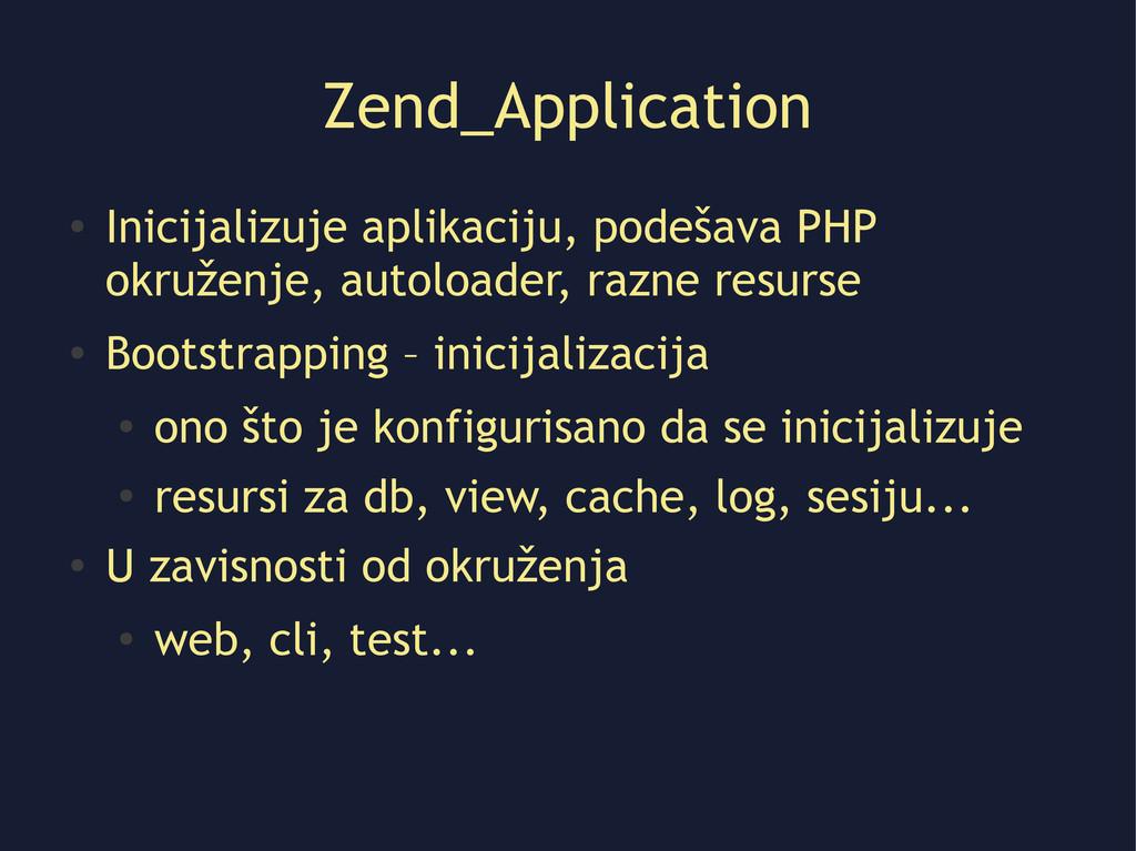Zend_Application ● Inicijalizuje aplikaciju, po...