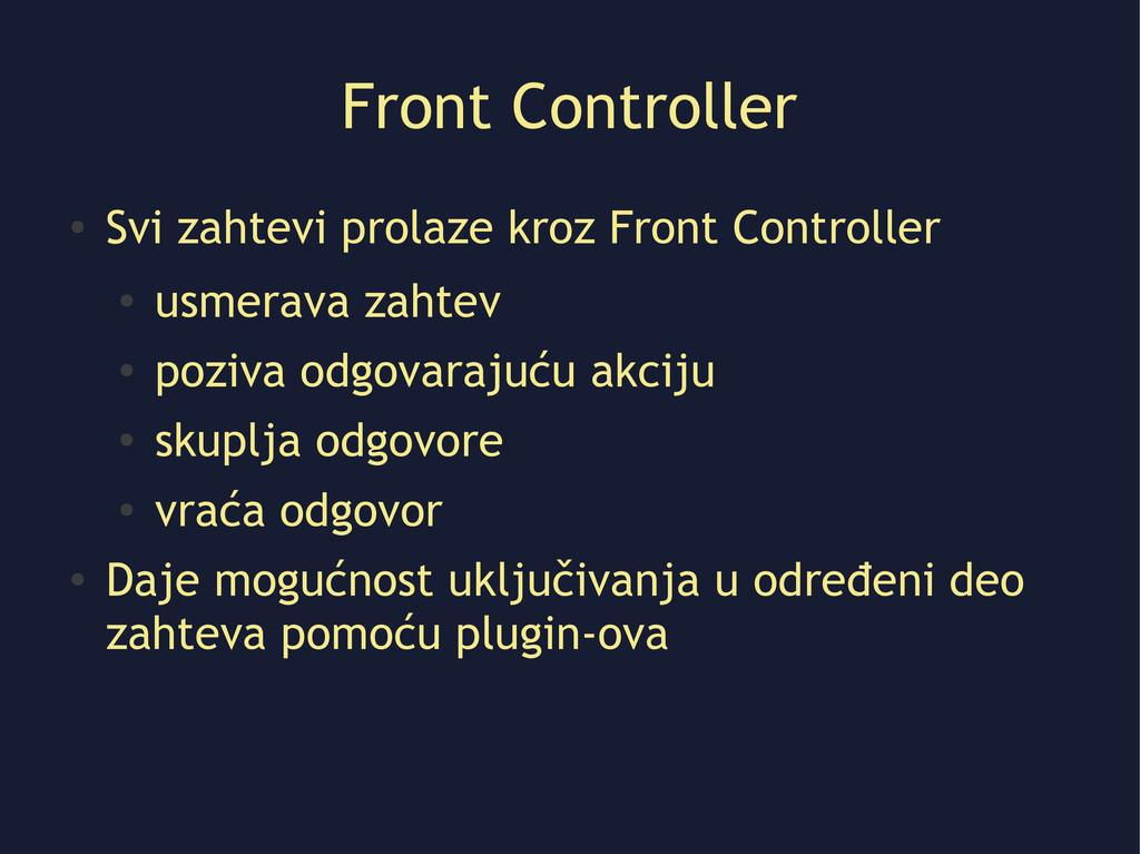 Front Controller ● Svi zahtevi prolaze kroz Fro...