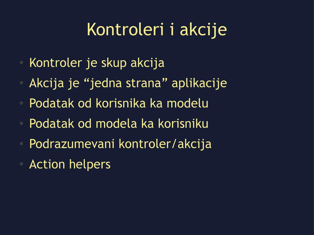 Kontroleri i akcije ● Kontroler je skup akcija ...