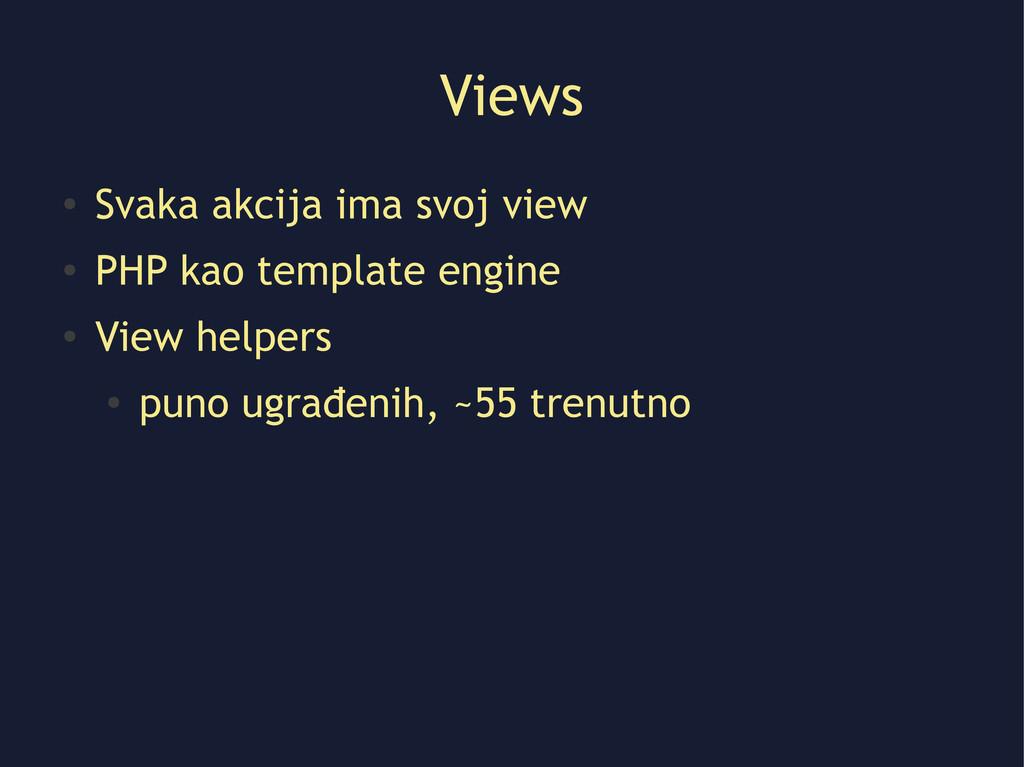 Views ● Svaka akcija ima svoj view ● PHP kao te...