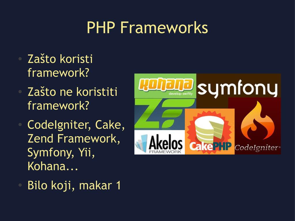 PHP Frameworks ● Zašto koristi framework? ● Zaš...