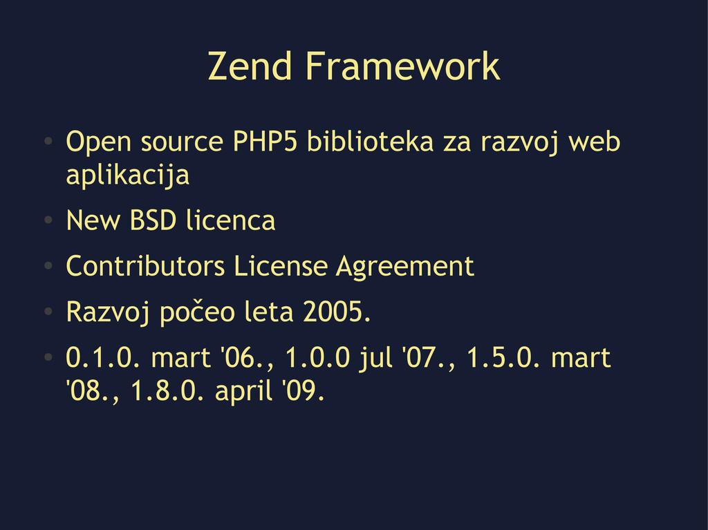 Zend Framework ● Open source PHP5 biblioteka za...