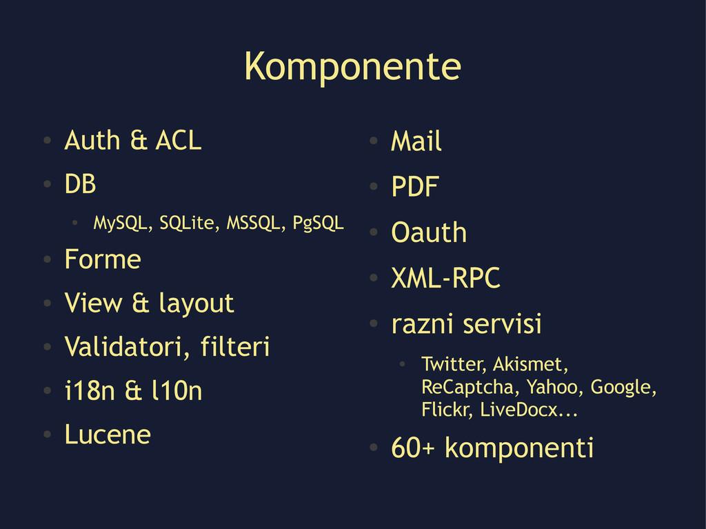 Komponente ● Auth & ACL ● DB ● MySQL, SQLite, M...