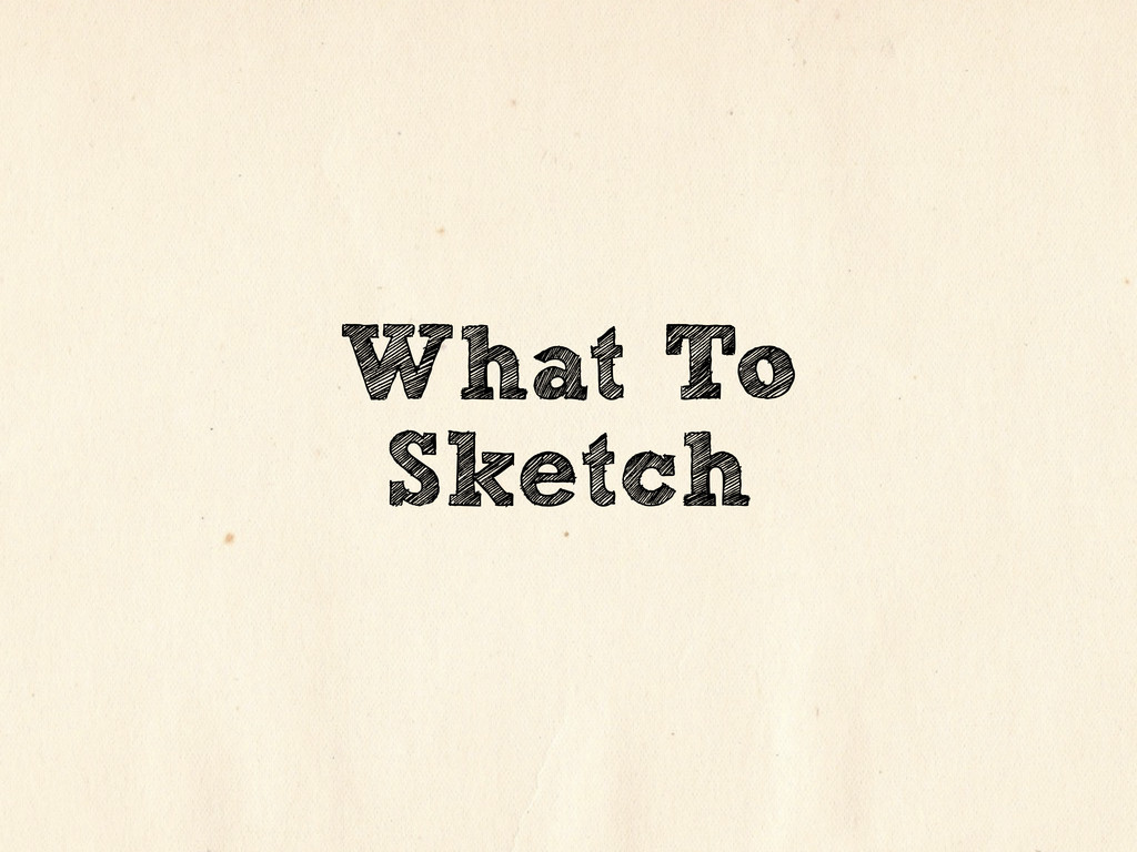 What To Sketch