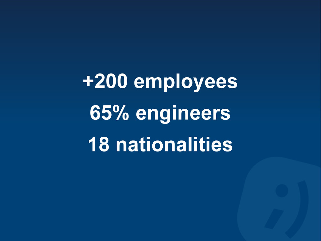 +200 employees 65% engineers 18 nationalities