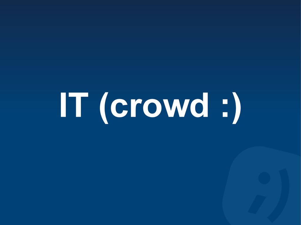 IT (crowd :)