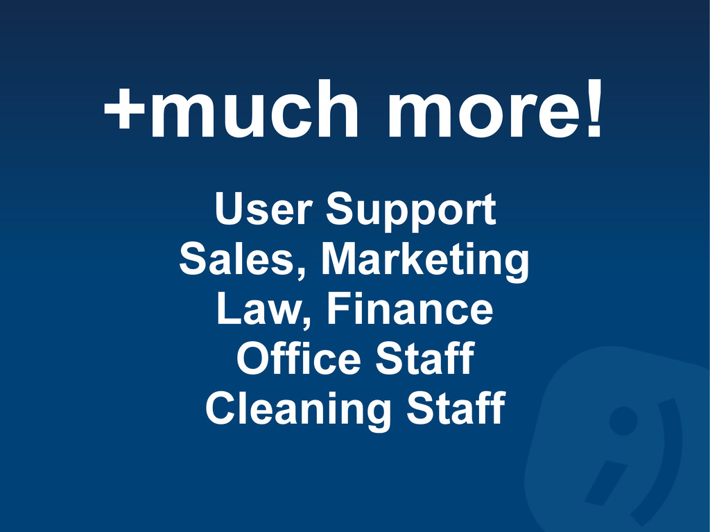 +much more! User Support Sales, Marketing Law, ...