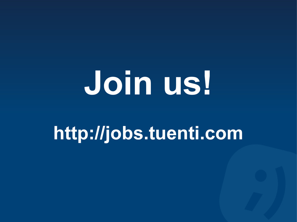Join us! http://jobs.tuenti.com