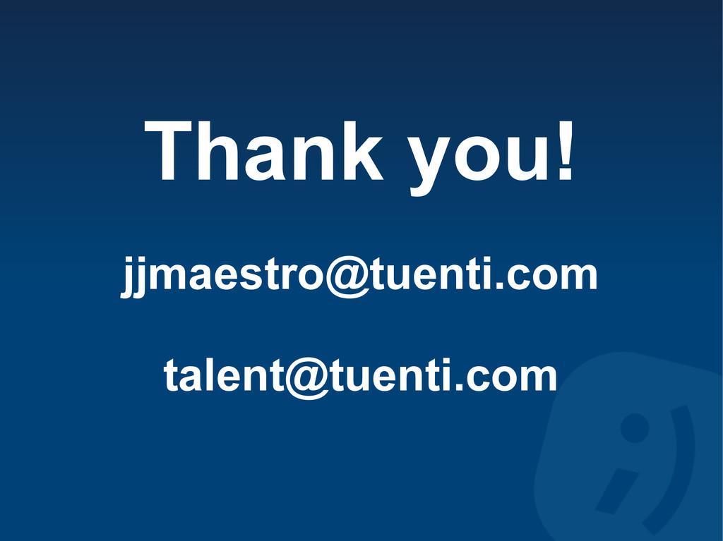 Thank you! jjmaestro@tuenti.com talent@tuenti.c...